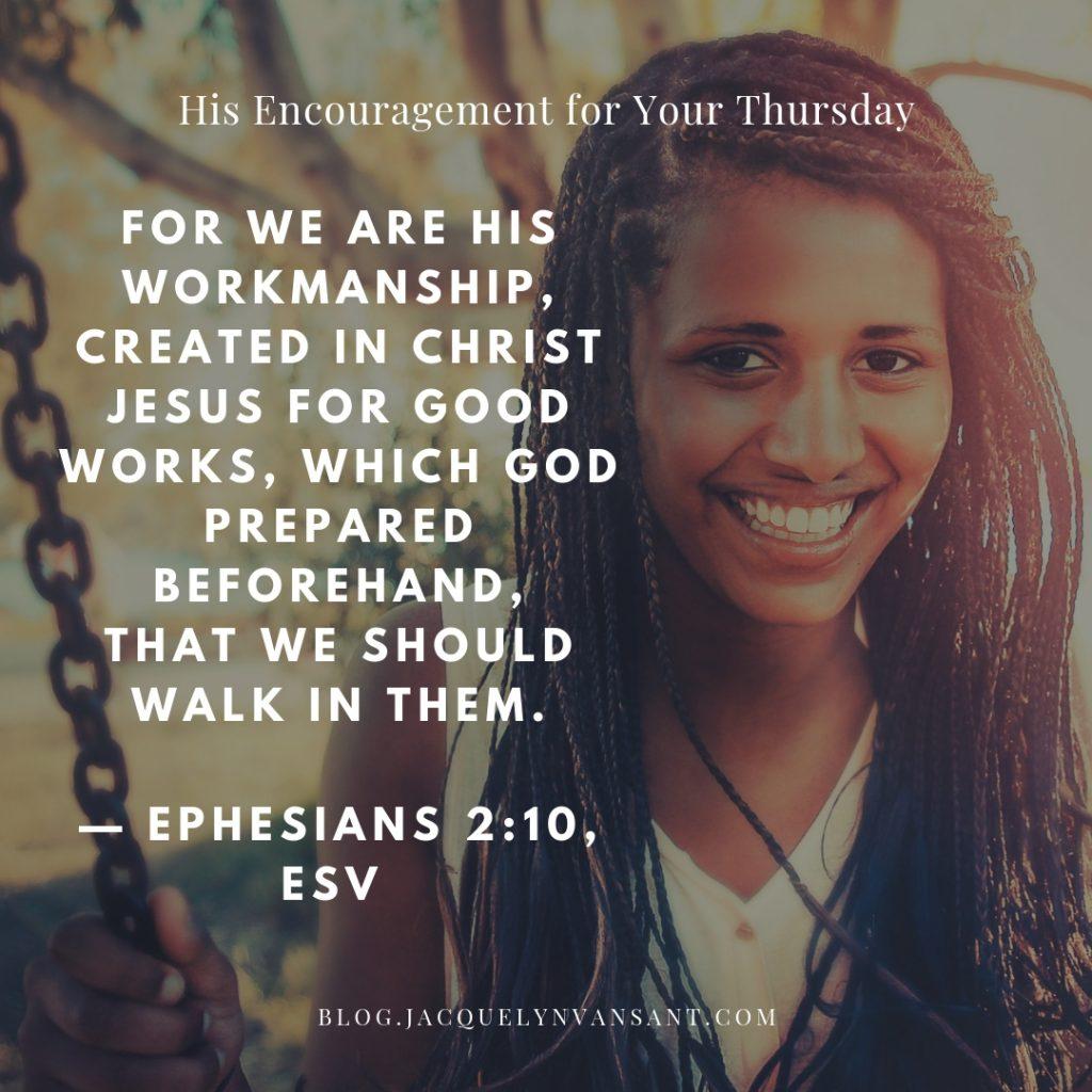 His Encouragement for your Thursday Ephesians 2:10
